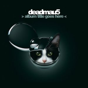 Deadmau5 - > Album Title Goes Here <