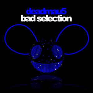 Deadmau5 - Bad Selection Lyrics