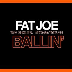 Fat Joe - Ballin' Lyrics (Feat. Wiz Khalifa & Teyana Taylor)
