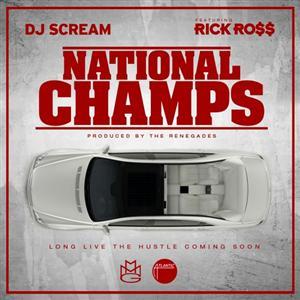 DJ Scream - National Champs Lyrics (Feat. Rick Ross)