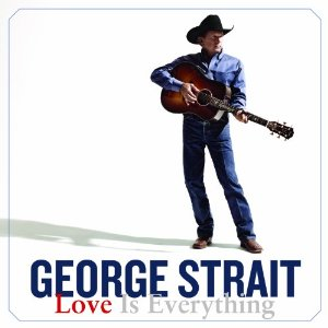George Strait - Love Is Everything (2013) Album Tracklist