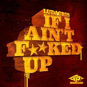 Ludacris - If I Ain't Fucked Up Lyrics