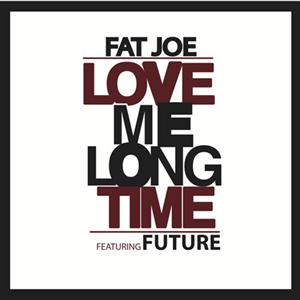 Fat Joe - Love Me Long Time Lyrics (Feat. Future)
