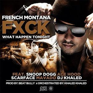 French Montana - Fuck What Happen Tonight Lyrics (Feat. Snoop Dogg)