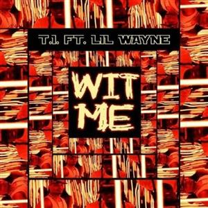 T.I. - Wit Me Lyrics (Feat. Lil Wayne)