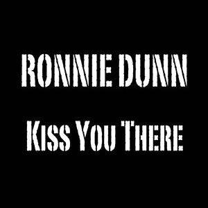 Ronnie Dunn - Kiss You There Lyrics