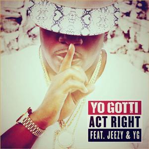 Yo Gotti - Act Right Lyrics (Feat. Young Jeezy & YG)