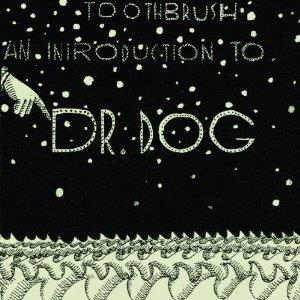 Dr. Dog - Toothbrush