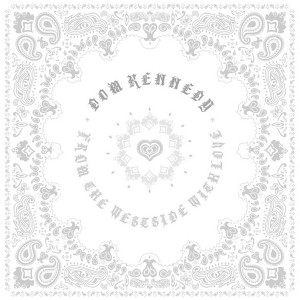 Dom Kennedy - From The Westside With Love