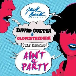 David Guetta - Ain't A Party Lyrics (Feat. Glowinthedark)