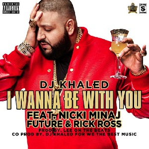 DJ Khaled - I Wanna Be With You Lyrics (Feat. Future)