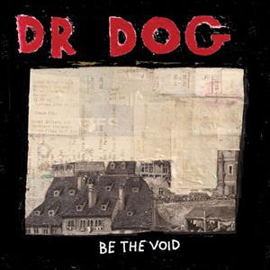 Dr. Dog - Be The Void