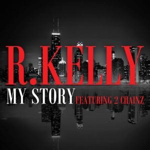 R. Kelly - My Story Lyrics (Feat. 2 Chainz)