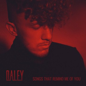 Daley - Songs That Remind Me Of You