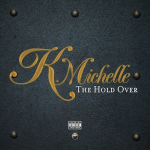 K. Michelle - The Hold Over