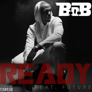 B.o.B - Ready Lyrics (Feat. Future)