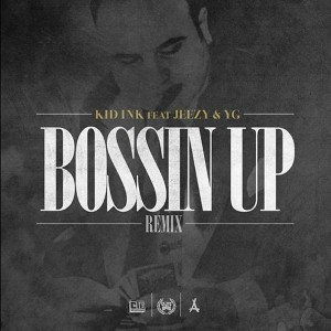 Kid Ink - Bossin' Up (Remix) Lyrics (Feat. Young Jeezy)