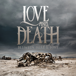 Love and Death - Between Here & Lost