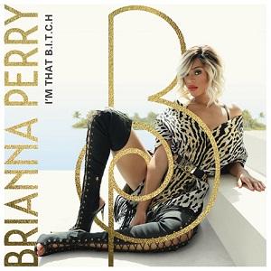 Brianna Perry - I'm That B.I.T.C.H Lyrics