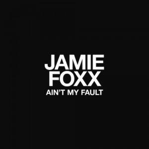 Jamie Foxx - Ain't My Fault Lyrics
